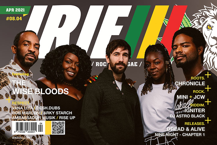 Irie™ Roots Rock Reggae Music Magazine April 2021 featuring The Wise Blood